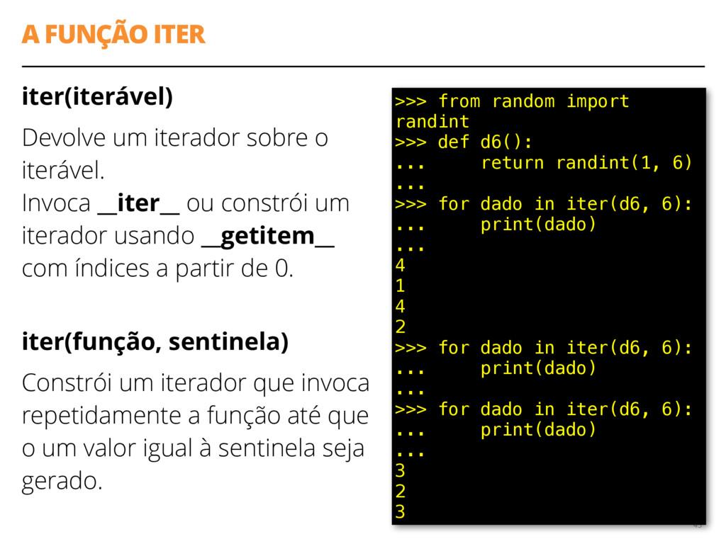 A FUNÇÃO ITER iter(iterável) Devolve um iterado...