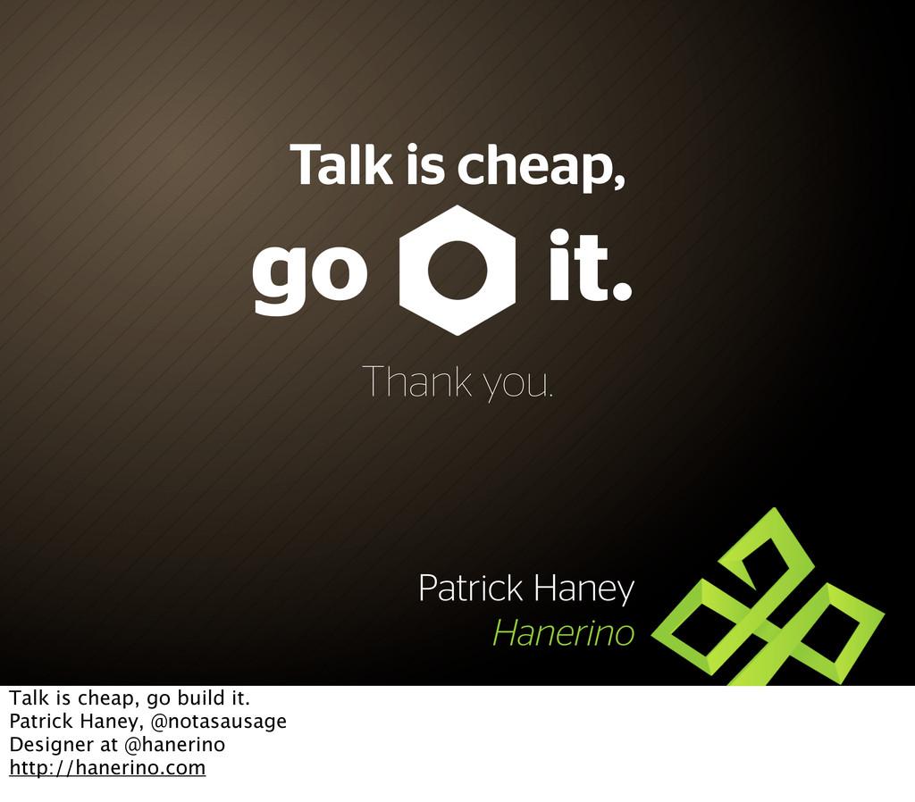 go Patrick Haney Hanerino it. Talk is cheap, Th...