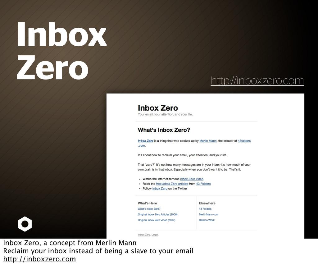 Inbox Zero http://inboxzero.com Inbox Zero, a c...