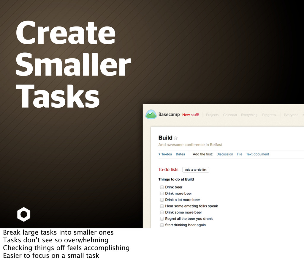 Create Smaller Tasks Break large tasks into sma...
