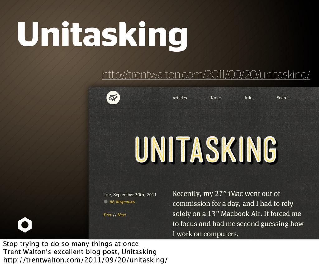 Unitasking http://trentwalton.com/2011/09/20/un...
