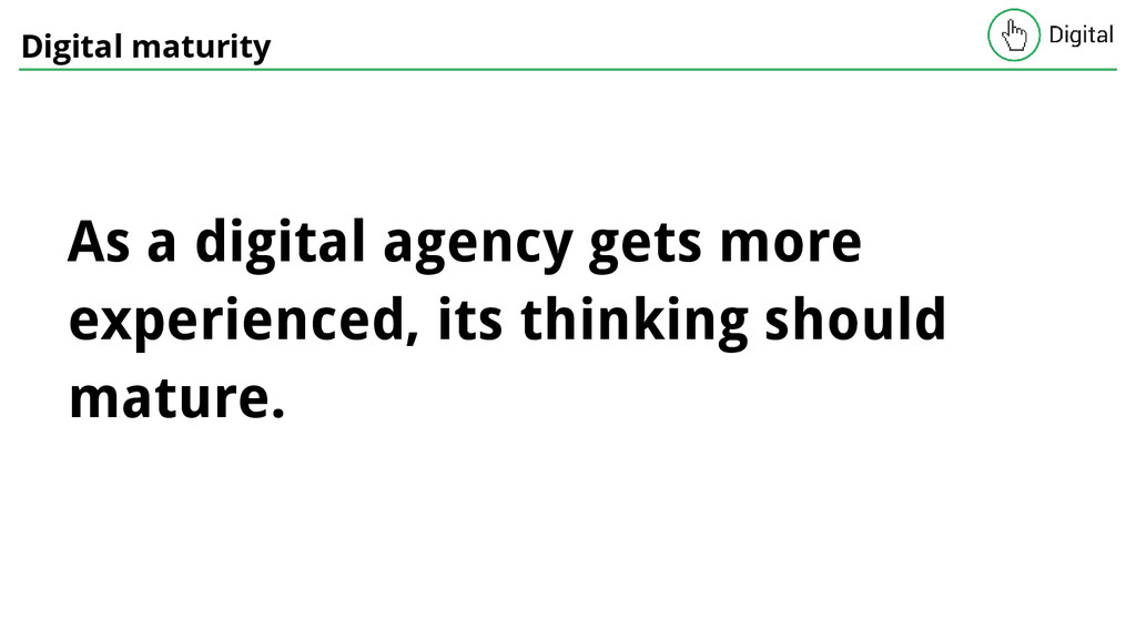 Digital maturity As a digital agency gets more ...