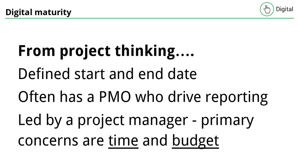 Digital maturity From project thinking…. Define...