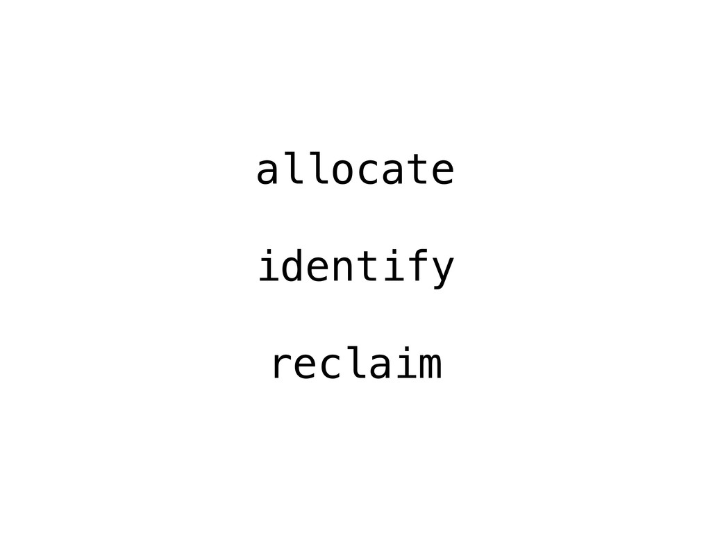 allocate identify reclaim