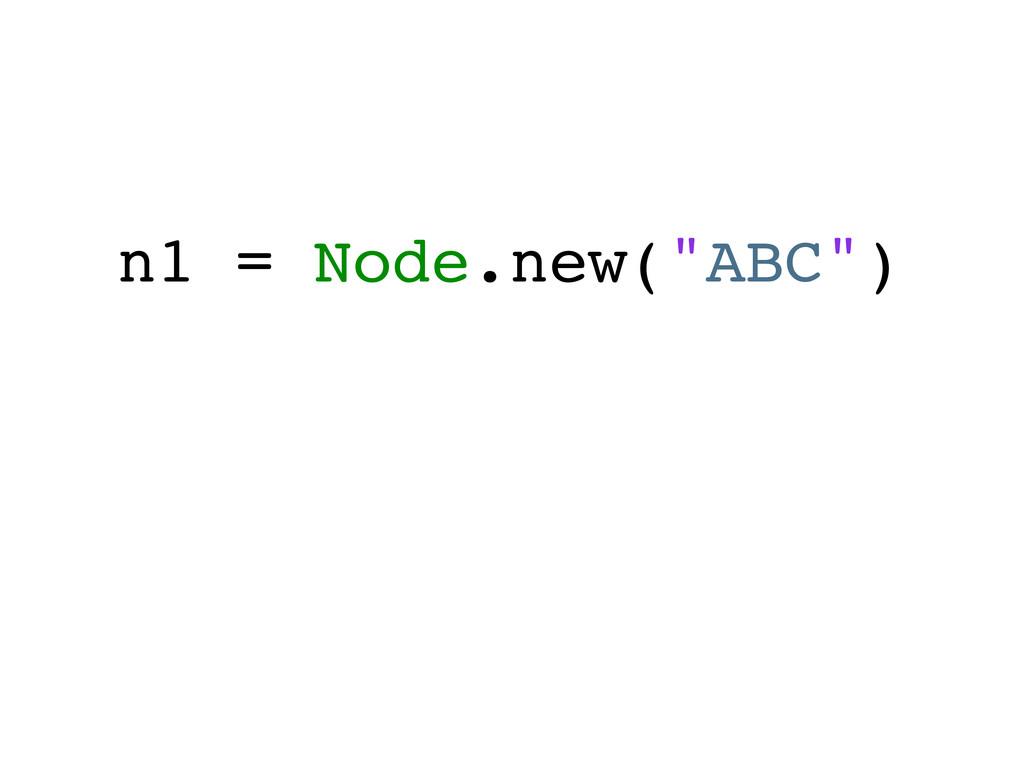 """n1 = Node.new(""""ABC"""")"""