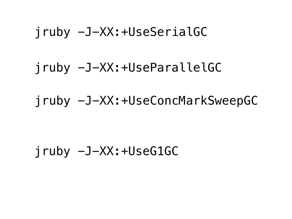 jruby -J-XX:+UseConcMarkSweepGC jruby -J-XX:+Us...