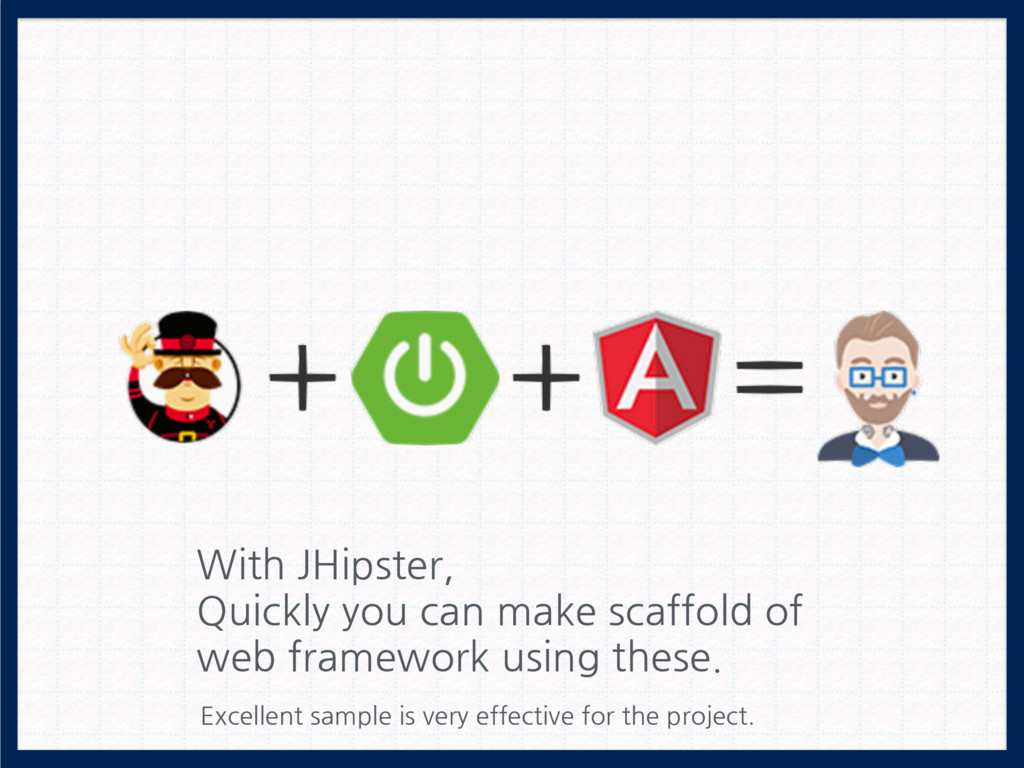 With JHipster, Quickly you can make scaffold of...