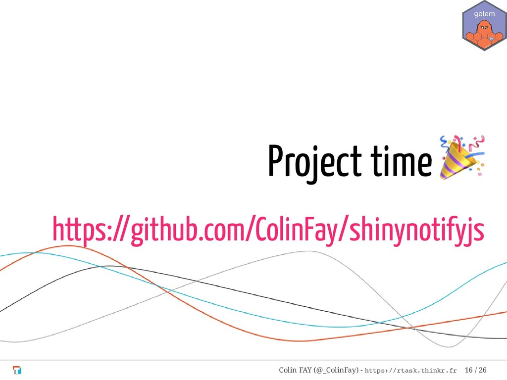 Project time  https://github.com/ColinFay/shiny...