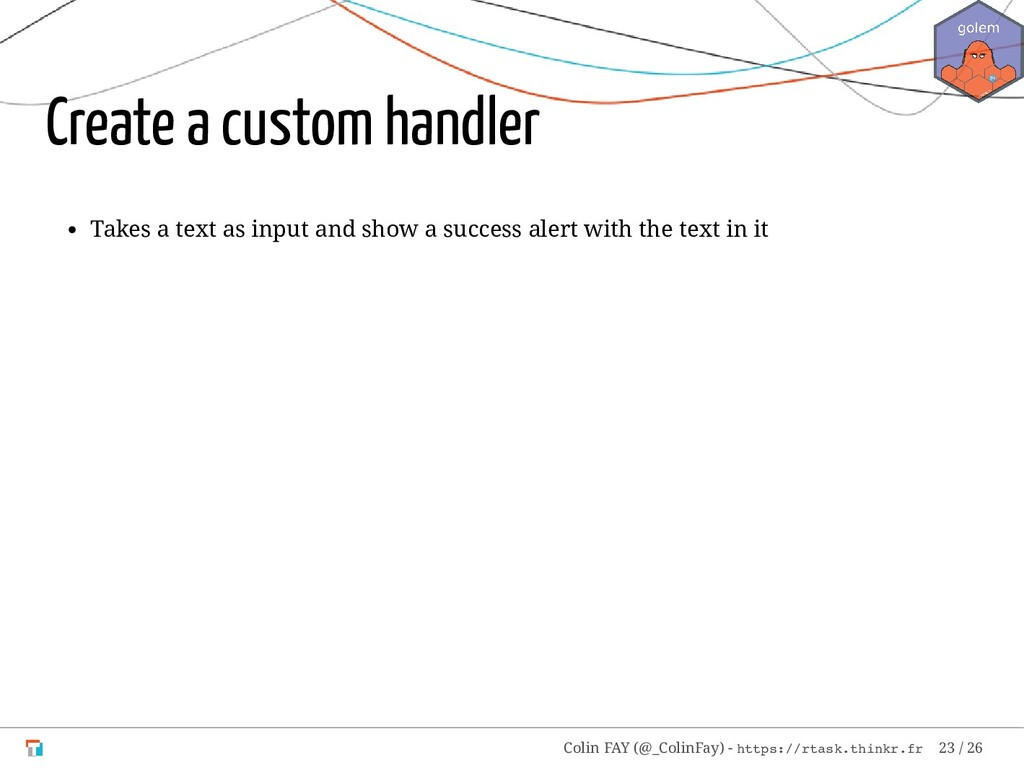 Create a custom handler Takes a text as input a...