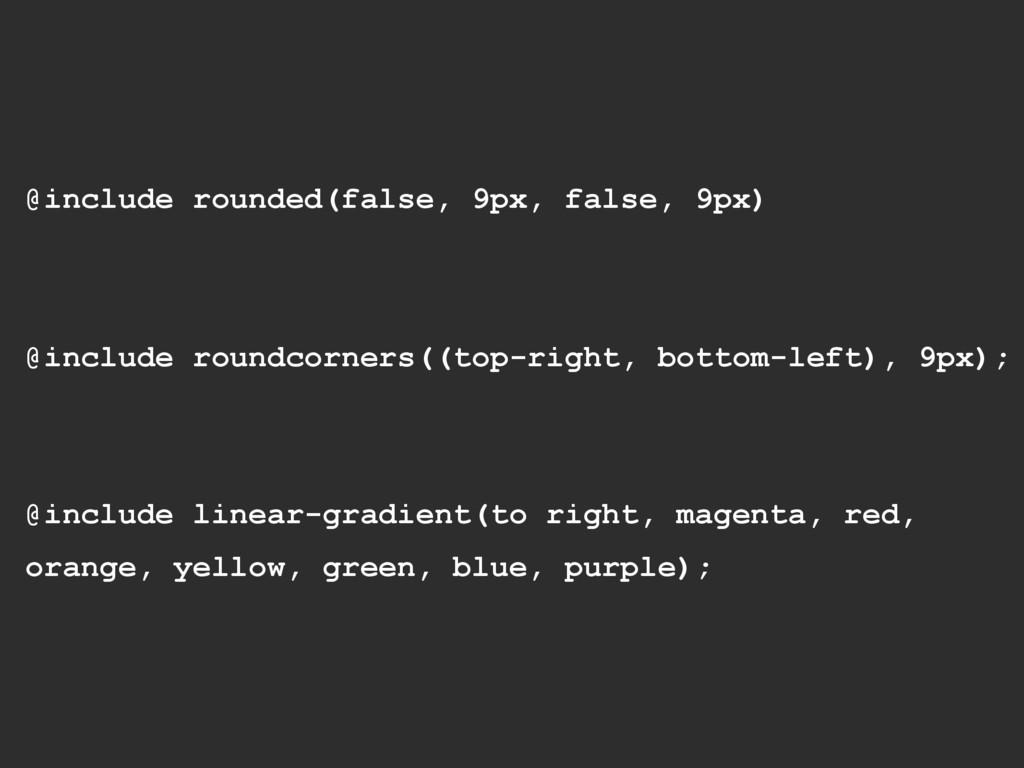 @include rounded(false, 9px, false, 9px) @inclu...