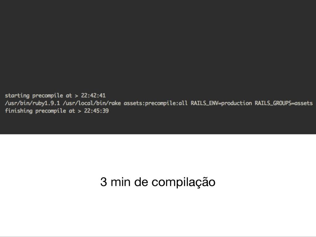 3 min de compilação