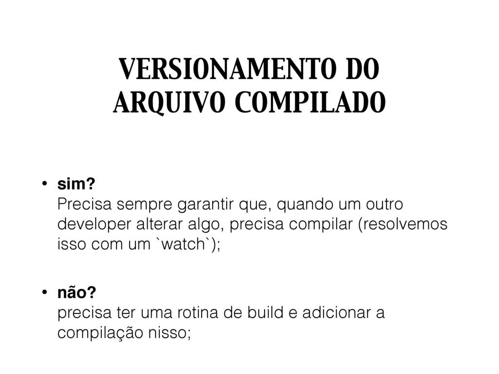 VERSIONAMENTO DO ARQUIVO COMPILADO • sim? Prec...