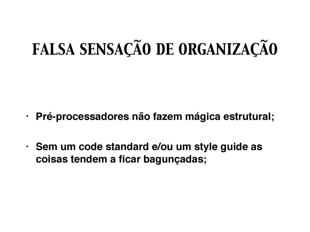 FALSA SENSAÇÃO DE ORGANIZAÇÃO • Pré-processador...