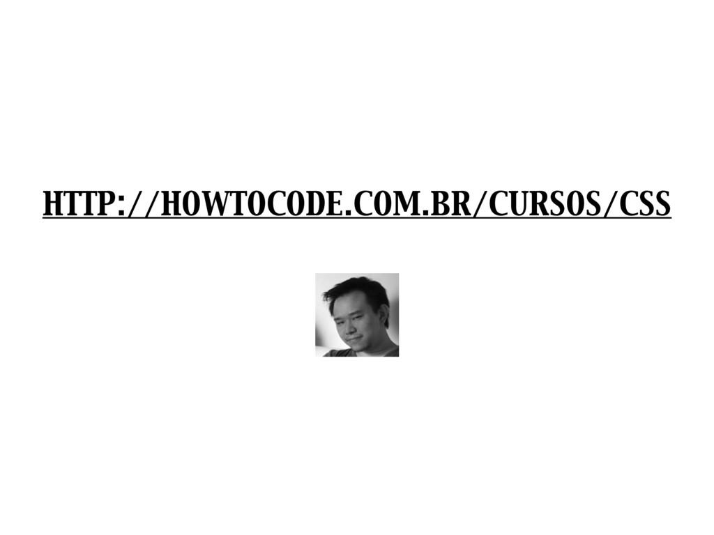 HTTP://HOWTOCODE.COM.BR/CURSOS/CSS