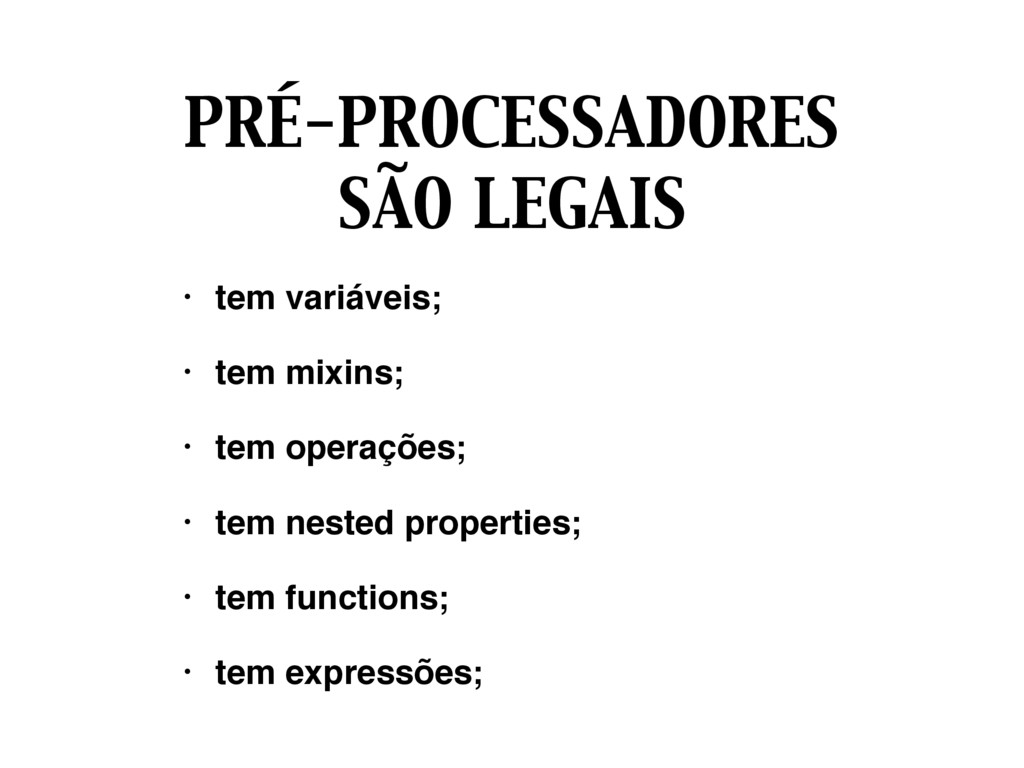 PRÉ-PROCESSADORES SÃO LEGAIS • tem variáveis; •...
