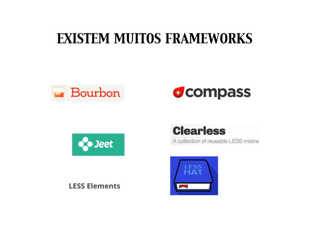 EXISTEM MUITOS FRAMEWORKS