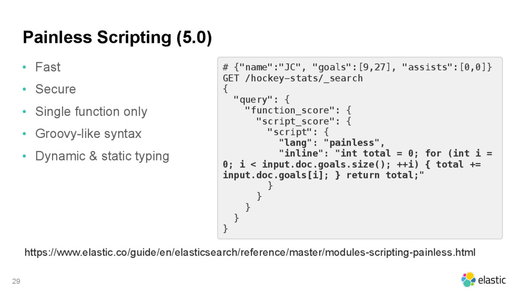 Painless Scripting (5.0) • Fast • Secure • Sing...