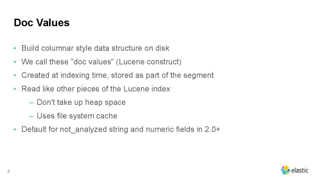 Doc Values • Build columnar style data structur...