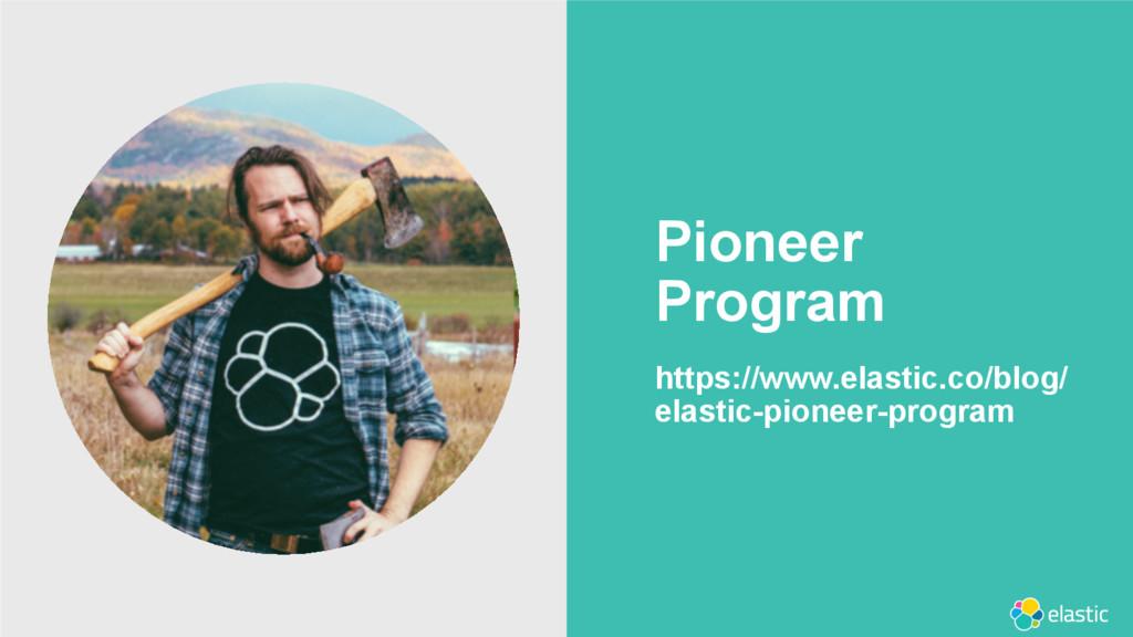 ‹#› Pioneer Program https://www.elastic.co/blog...