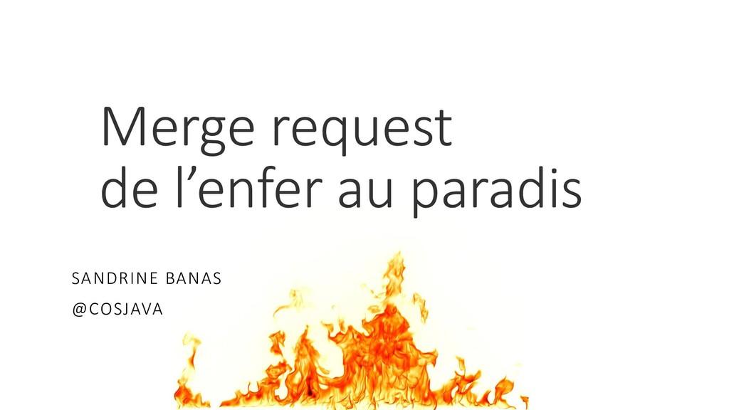 Merge request de l'enfer au paradis SANDRINE BA...