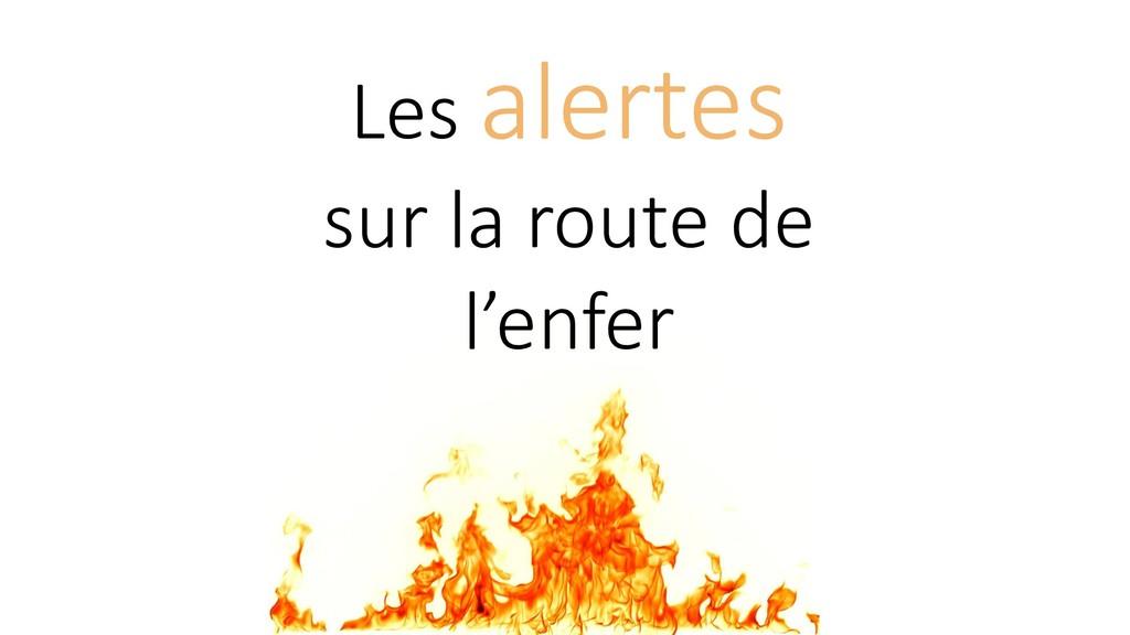 Les alertes sur la route de l'enfer
