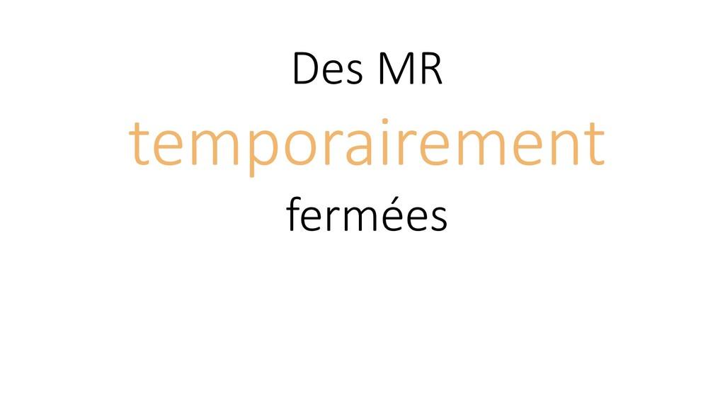 Des MR temporairement fermées