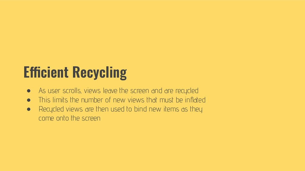 Efficient Recycling ● As user scrolls, views le...