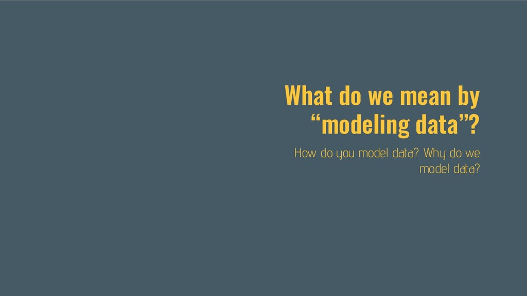 """What do we mean by """"modeling data""""? How do you ..."""