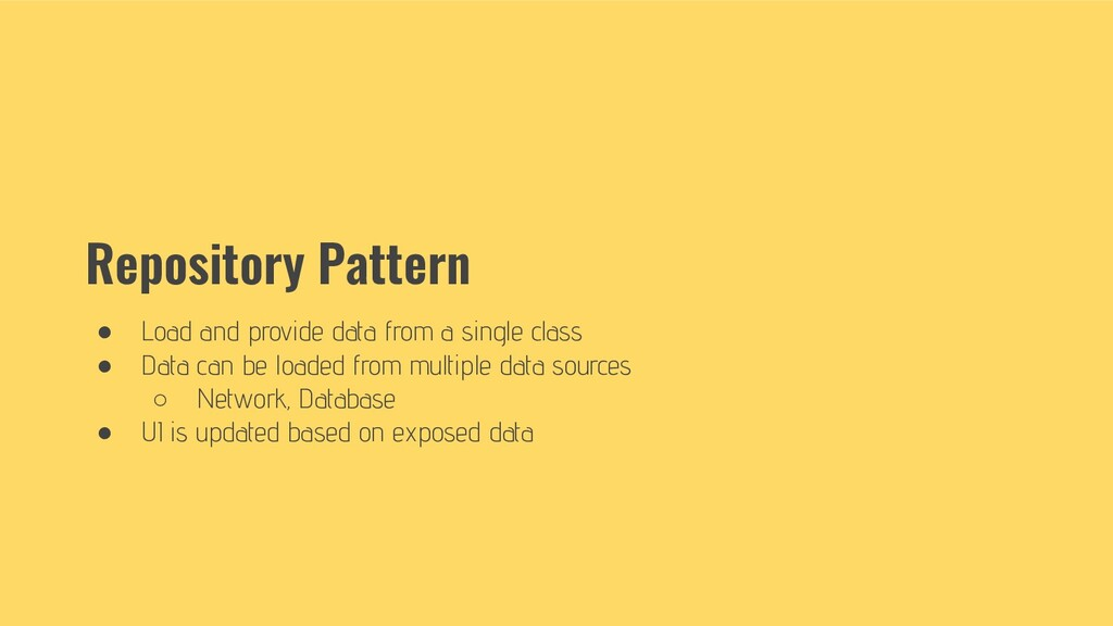 Repository Pattern ● Load and provide data from...