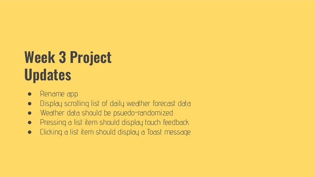 Week 3 Project Updates ● Rename app ● Display s...