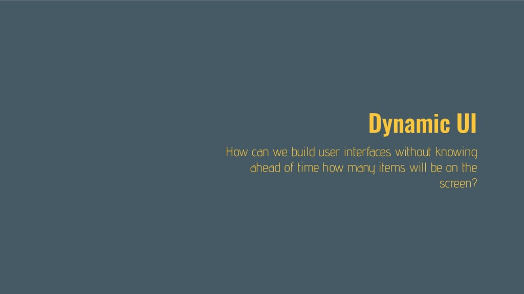 Dynamic UI How can we build user interfaces wit...