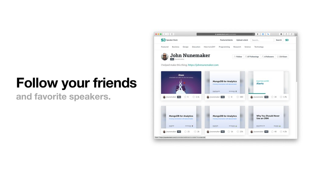 Follow your friends and favorite speakers.