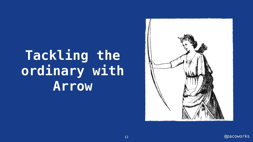 @pacoworks Tackling the ordinary with Arrow 12