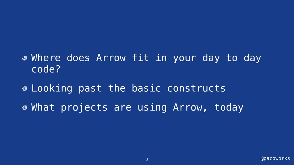 @pacoworks Where does Arrow fit in your day to ...
