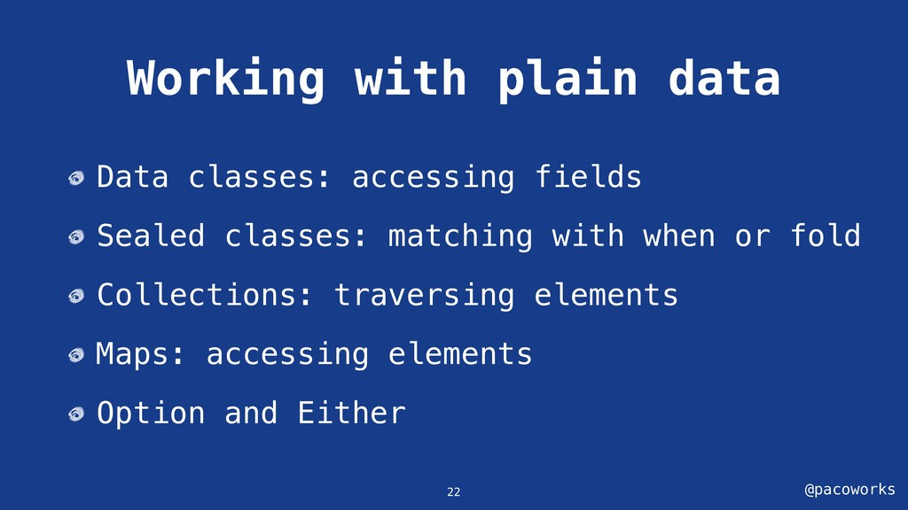 @pacoworks Working with plain data Data classes...