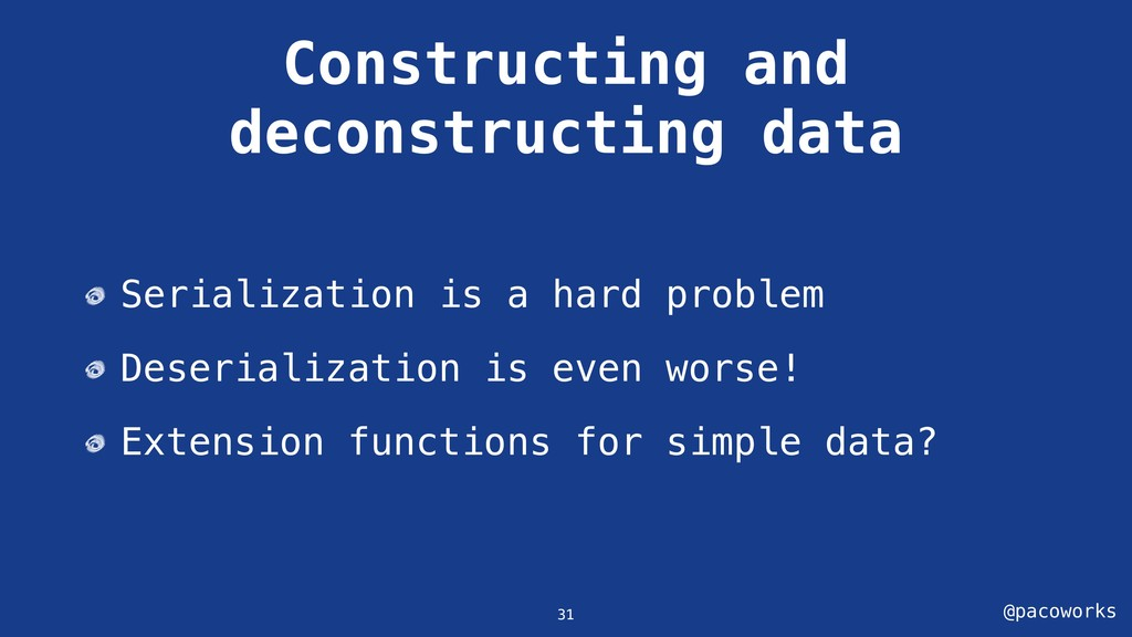 @pacoworks Constructing and deconstructing data...