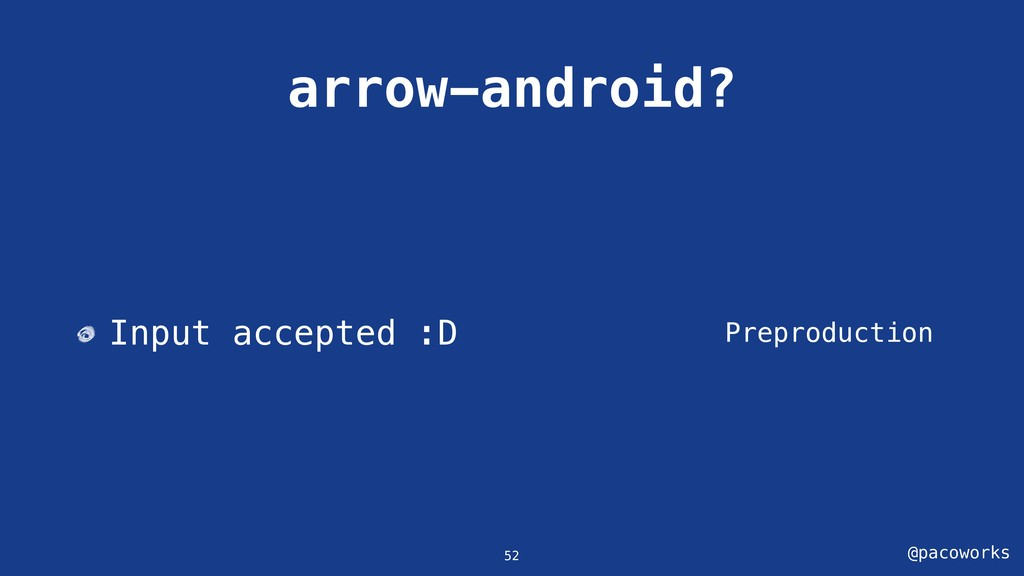 @pacoworks arrow-android? Preproduction 52 Inpu...