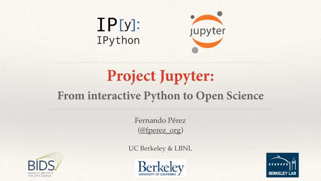 Fernando Pérez (@fperez_org) UC Berkeley & LBNL...