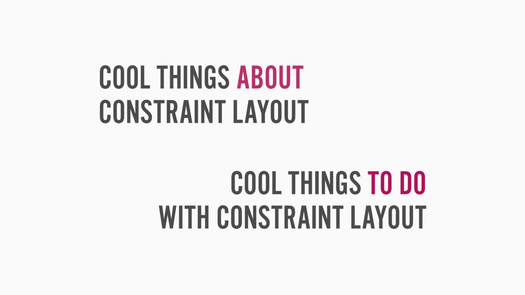COOL THINGS ABOUT CONSTRAINT LAYOUT COOL THINGS...
