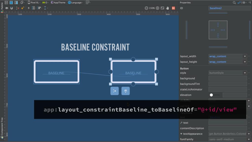 BASELINE CONSTRAINT app:layout_constraintBaseli...