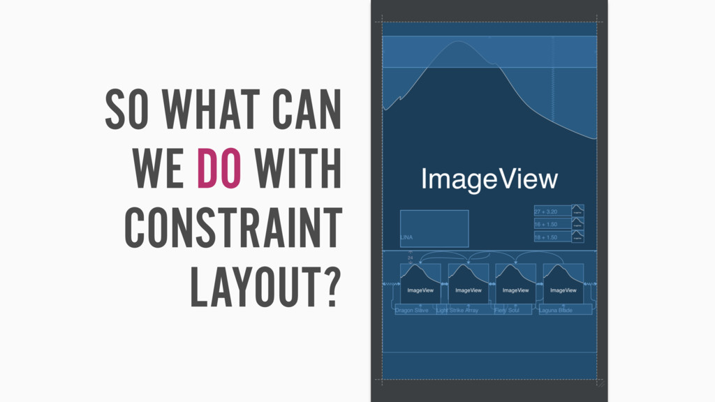 SO WHAT CAN WE DO WITH CONSTRAINT LAYOUT?