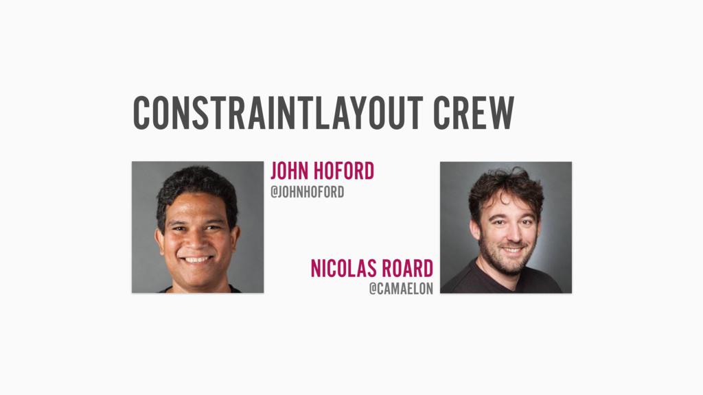 CONSTRAINTLAYOUT CREW JOHN HOFORD @JOHNHOFORD N...