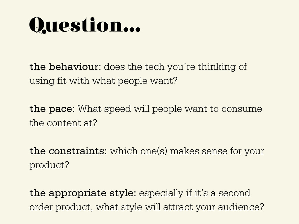 Question… the behaviour: does the tech you're t...