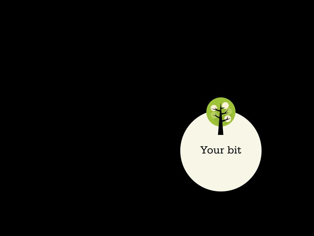 Your bit