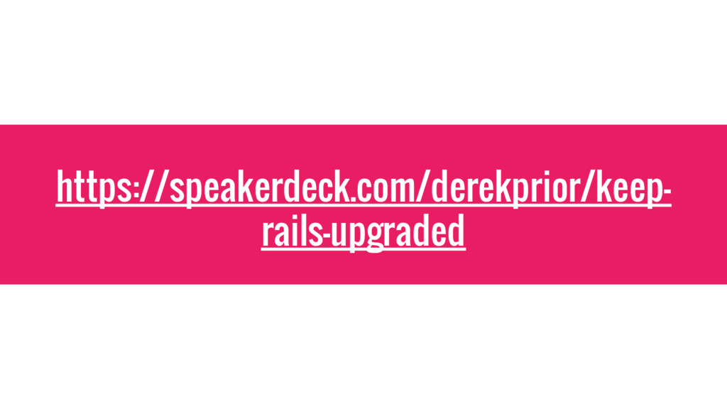 https://speakerdeck.com/derekprior/keep- rails-...
