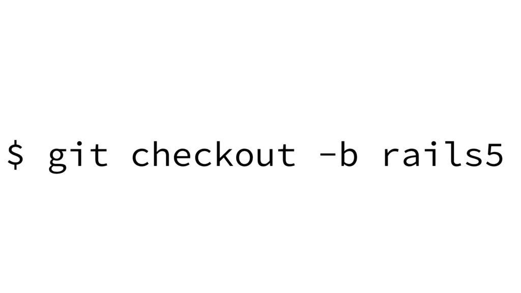 $ git checkout -b rails5