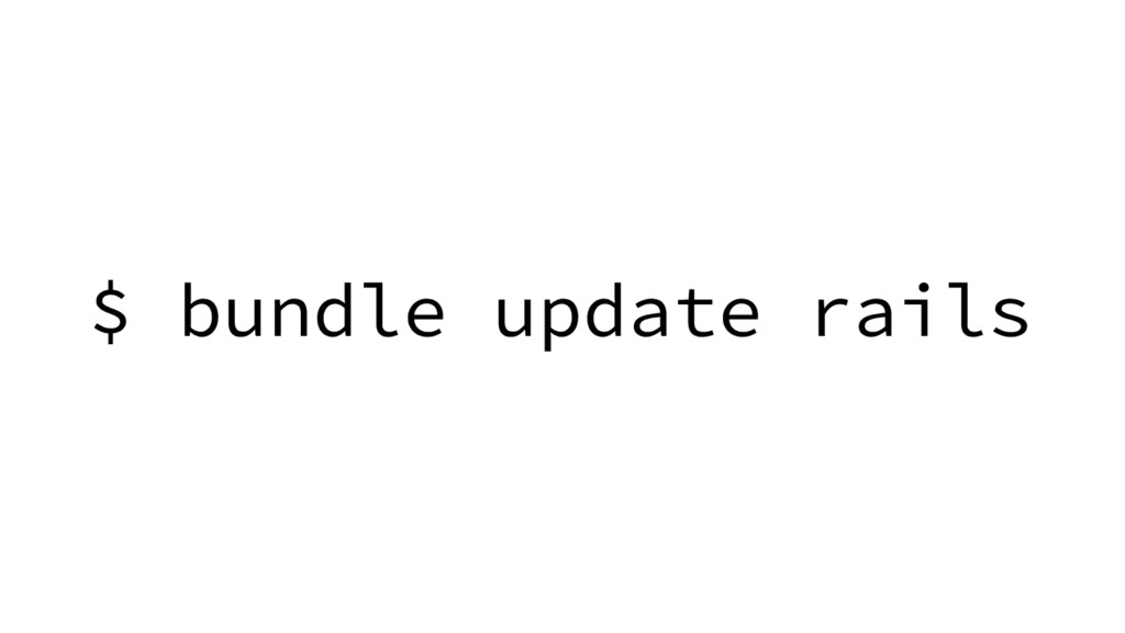 $ bundle update rails
