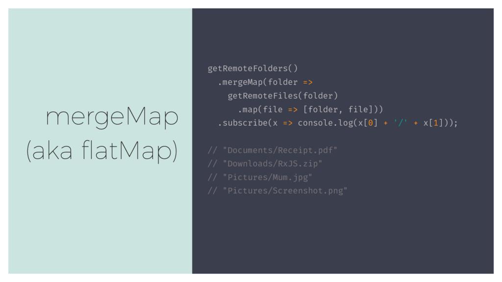 getRemoteFolders() .mergeMap(folder => getRemot...