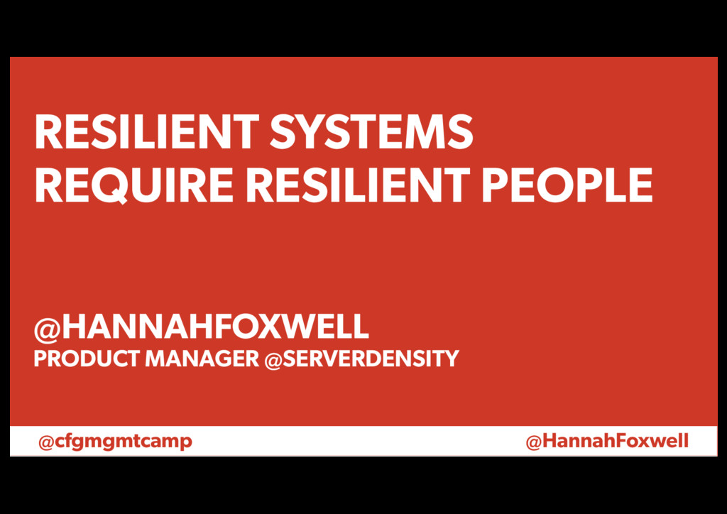 @cfgmgmtcamp @HannahFoxwell RESILIENT SYSTEMS R...