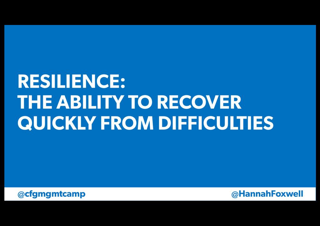 @HannahFoxwell @cfgmgmtcamp RESILIENCE: THE ABI...